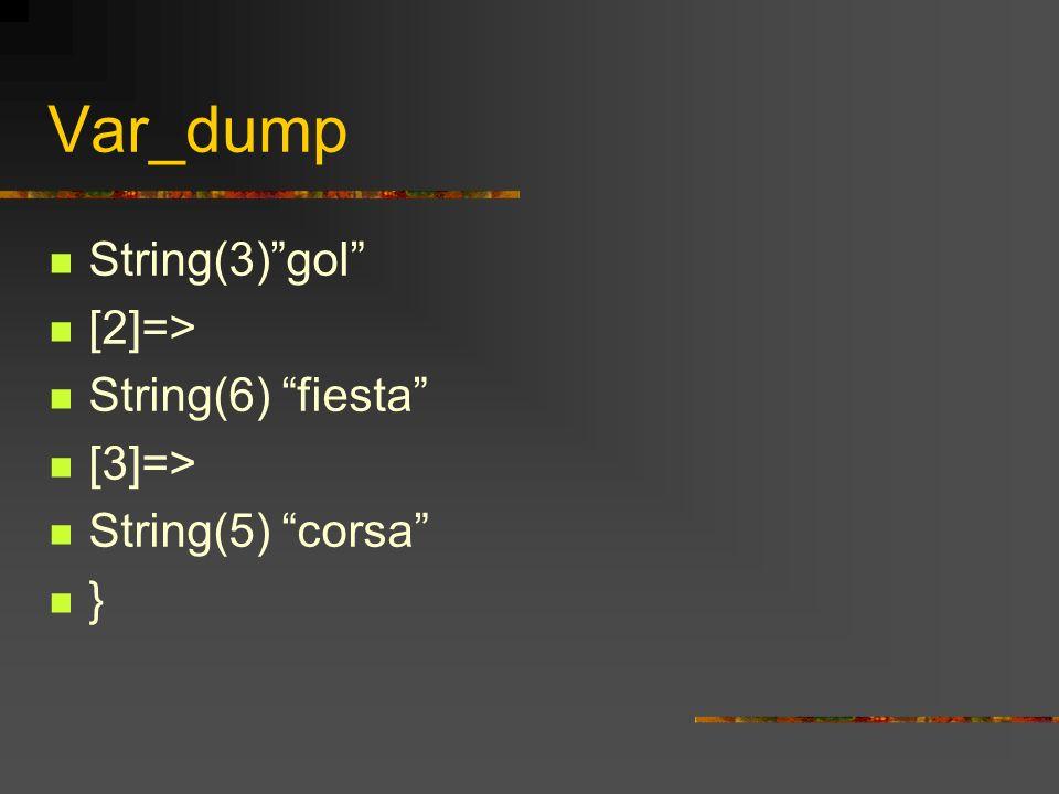 Var_dump String(3) gol [2]=> String(6) fiesta [3]=>